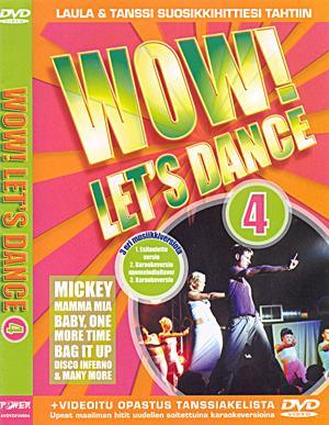 POWER WOW! - Let's dance vol 4. Levyllä biisit: BABY, ONE MORE TIME -Britney Spears, MICKEY -Lolly, IF GETTING DOWN -Five, BETTER BEST FORGOTTEN -Steps, BAG IT UP-Geri Halliwell, YOU ME FEEL MIGHTY REAL -Sylvester, MAMMA MIA -ABBA, LADY MARMELADE -Labelle, BOOM!BOOM!BOOM! -Vengaboys, DISCO INFERNO -The Trammps